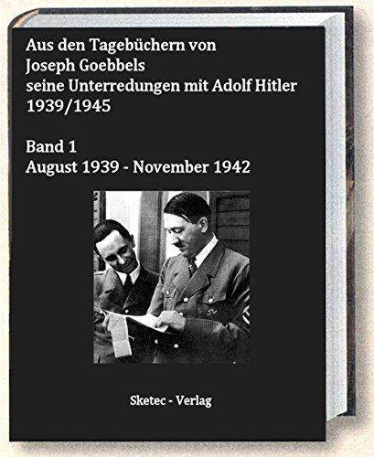 Aus den Tagebüchern von Joseph Goebbels seine Unterredungen mit Adolf Hitler 1939/1945: Band 1 August 1939 – November 1942