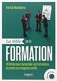 La bible de la formation: 76 fiches pour dynamiser vos formations et rendre vos stagiaires actifs. Avec cd-rom....