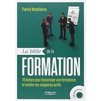 La bible de la formation: 76 fiches pour dynamiser vos formations et rendre vos stagiaires actifs. Avec cd-rom.