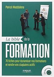 La bible de la formation : 76 fiches pour dynamiser vos formations et rendre vos stagiaires actifs (1Cédérom)