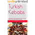 Turkish Kebabs: Exquisite tastes from famous Turkish kebabs with easy to make recipes at your kitchen