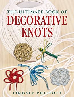 The Ultimate Book of Decorative Knots by [Philpott, Lindsey]