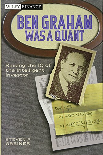 Ben Graham Was a Quant: Raising the IQ of the Intelligent Investor (Wiley Finance)