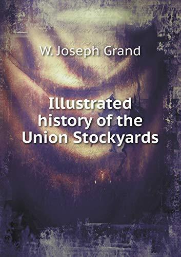 Union Stockyards (Illustrated History of the Union Stockyards)