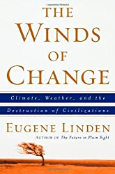 The Winds of Change: Climate, Weather, and the Destruction of Civilizations by Eugene Linden (2006-02-07)