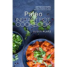 Paleo Instant Pot Cookbook: 100 Fast and Healthy Paleo Recipes for your Electric Pressure Cooker (English Edition)