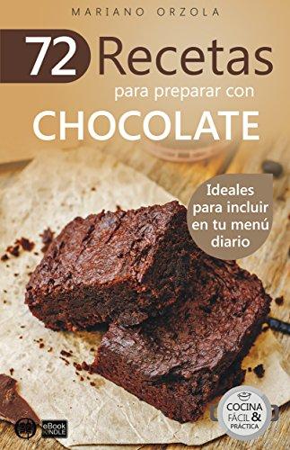 72 RECETAS PARA PREPARAR CON CHOCOLATE: Ideales para incluir en tu menú diario (Colección Cocina Fácil & Práctica nº 29) por Mariano Orzola