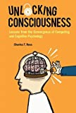 Unlocking Consciousness: Lessons from the Convergence of Computing and Cognitive Psychology (Artificial Intelligence Machin)