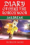 Diary of Mike the Roblox Noob: Jailbreak (Unofficial Roblox Diary Book 2)