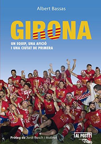 Girona: Un equip, una afició I una ciutat de primera (Catalan Edition)