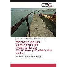 Memoria de los Seminarios de Ingeniería de Corrosión y Protección 2016: Boca del Rio, Veracruz, México