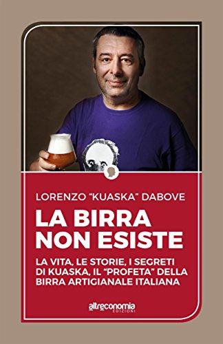 """La birra non esiste : La vita, le storie, i segreti di Kuaska, il """"profeta"""" della birra artigianale italiana (Saggio)"""