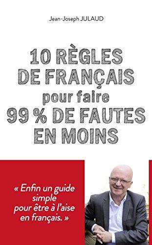 10 règles de français pour 99 % de fautes en moins par Jean-Joseph JULAUD