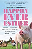 Happily Ever Esther: Two Men, a Wonder Pig, and Their Life-Changing Mission to Give Animals a Home (English Edition)
