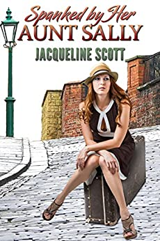 Spanked by Her Aunt Sally (English Edition) di [Scott, Jacqueline]