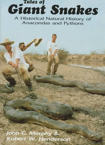 Tales of Giant Snakes: A Historical Natural History of Anacondas and Pythons by John C. Murphy (1997-08-30)