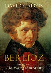 Berlioz: Volume One: The Making of an Artist, 1803-1832 by David Cairns (2000-03-06)