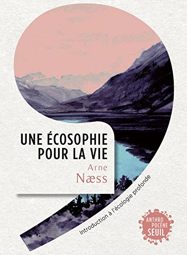 Une écosophie pour la vie - Introduction à l'écologie profonde