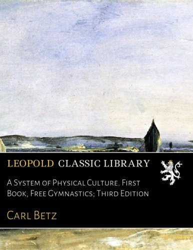 A System of Physical Culture. First Book, Free Gymnastics; Third Edition