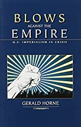 Blows Against the Empire: U.S. Imperialism in Crisis by Gerald Horne (2008-10-30)