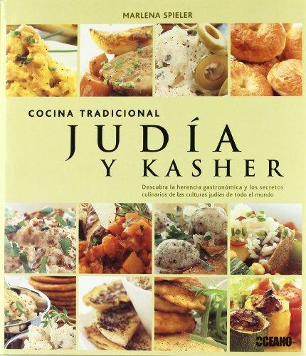 Cocina tradicional Judía y Kasher: Descubra la herencia gastronómica y los secretos culinarios de las culturas judías de todo el mundo. (Sabores del mundo)