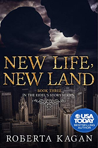 New Life, New Land: Book Three In The Eidel's Story Series por Roberta Kagan epub