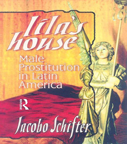 Lila's House: Male Prostitution in Latin America por Jacobo Schifter