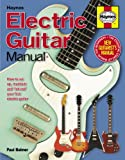 Electric Guitar Manual: How to set up, maintain and 'hot-rod' your first electric guitar (Haynes Manual/Music)
