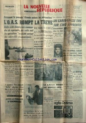 NOUVELLE REPUBLIQUE (LA) [No 5391] du 07/06/1962 - L'O.A.S. ROMPT LA TREVE -SALON TIXIER-VIGNANCOUR / SALAN NE REPONDRAIT PAS A EDMOND JOUHAUD -7 MEMBRES D'UN COMMANDO DELTA ABATTUS A ORAN -APRES LA PENDAISON D'EICHMANN PAR ROURE -FRANK SINATRA ET L'ENFANT -LA MORT SUSPECTE DU GENERAL SOVIETIQUE DES UNITES DE CHARS -LES CONFLITS SOCIAUX -LES SPORTS / FOOT - MICHEL JAZY -DES INCONNUS TIRENT SUR UN INGENIEUR RUSSE PRES DU PARC DES PRINCES -AU CHATEAU DE CANDE PRES DE TOURS/ UN GARDE-CHASSE TIRE