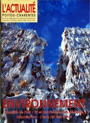 ACTUALITE POITOU CHARENTES (L') [No 39] du 01/01/1998 - INSTANTANES - UNIVERSITE - ARCHEOLOGIE - CULTURE - INDUSTRIE - CULTURE SCIENTIFIQUE - ARCHEOLOGIE - L'ENIGME DU TRESOR GAULOIS - HISTOIRE - DANS LE SILLAGE DE L'HERMIONE - ENVIRONNEMENT - ATMOSPHERE ATMOSPHERE - COLLECTE TRI RECYCLAGE A LA CARTE - LA DEPOLLUTION A TOUT PRIX - APROVAL RECYCLE LE PLASTIQUE - TELEMECANIQUE LE TRI A LA SOURCE - DANS LES POUBELLES DU CHU - LA MER UNE MINE DE MERCURE - ECOPOLE STATION OUVERTE - ROUZEDE UNE DECHA