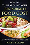 How to turn around your restaurants food cost: and put profit on the bottom line.