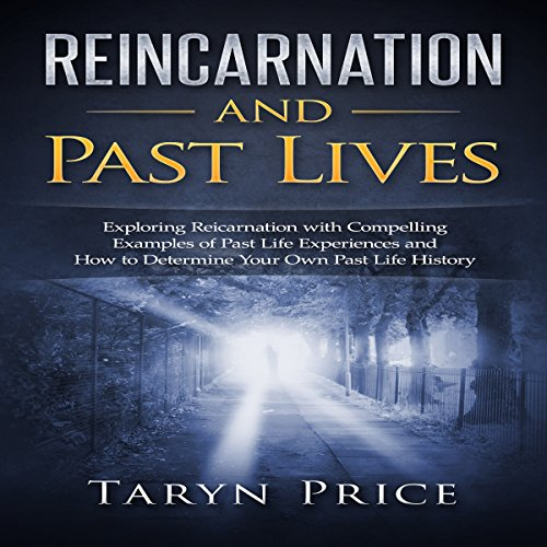 Reincarnation and Past Lives: Exploring Reincarnation with Compelling Examples of Past Life Experiences and How to Determine Your Own Past Life History - Taryn Price - Unabridged