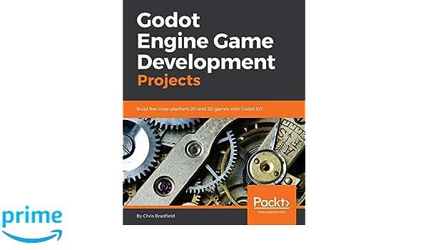 Amazon fr - Godot Engine Game Development Projects: Build
