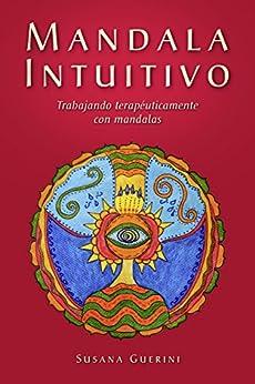Mandala Intuitivo - Trabajando terapéuticamente con Mandalas (Spanish Edition) by [Guerini, Susana]