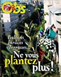 Telecharger Livres NOUVEL OBS PARIS ILE DE FRANCE LE No 2167 du 18 05 2006 NE VOUS PLANTEZ PLUS BALCONS JARDINS TERRASSES (PDF,EPUB,MOBI) gratuits en Francaise