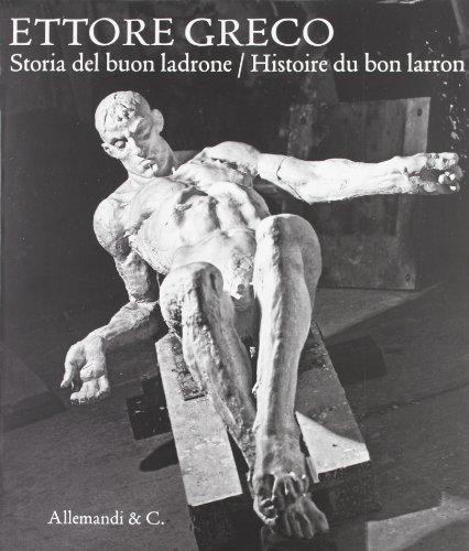 Ettore Greco. Storia del buon ladrone-Histoire du bon larron. Catalogodella mostra (Padova, 11 novembre-7 dicembre 2008). Ediz. italiana e francese