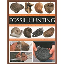 Fossil Hunting: An Expert Guide to Finding, Classifying, Dating and Creating a Fossil Collection. Understanding Fossils, How They are Formed, and Where They are Found Around the World