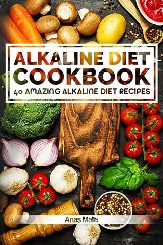 Alkaline Diet Cookbook: Get The Health Benefits of Alkaline Diet & Balance Your Acidity Levels..: 40 Amazing Alkaline Diet Recipes: Volume 2 (Alkaline ... , Clean Eating, Optimal Health, Lose