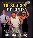 These Aren't my Pants
