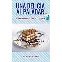 UNA DELICIA AL PALADAR: RECETAS DE POSTRES FACILES Y EXQUISITO (Spanish Edition)