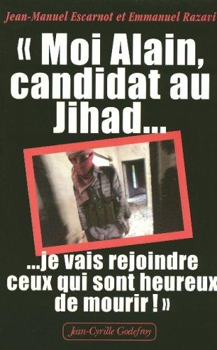 Moi Alain, candidat au Jihad : Je vais rejoindre ceux qui sont heureux de mourir