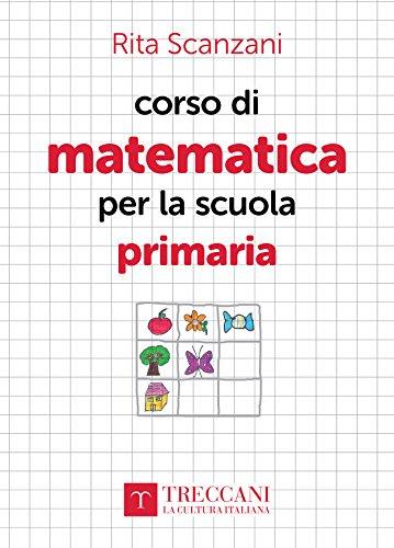 Corso di matematica per la scuola primaria di [Scanzani, Rita]