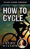How to Cycle: Bigger, Leaner, Stronger