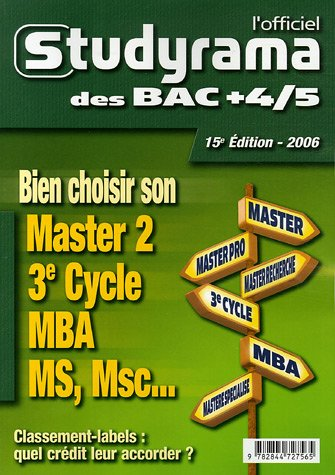L'officiel Studyrama des bac +4/5 : Bien choisir son Master 2, 3e Cycle, MBA, MS, Msc...