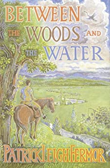 Between the Woods and the Water: On Foot to Constantinople from the Hook of Holland: The Middle Danube to the Iron Gates by [Fermor, Patrick Leigh]