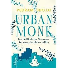 Urban Monk: Der buddhistische Wegweiser für einen glücklichen Alltag