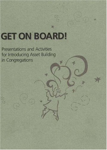 Get On Board: Presentations & Activities for Introducing Asset Building in Congregations: Presentations and Activities for Introducing Asset Building in Congregations por Jolene L. Roehlkepartain