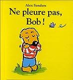 Ne pleure pas, Bob ! / Alex Sanders   Sanders, Alex (1954-....). Auteur