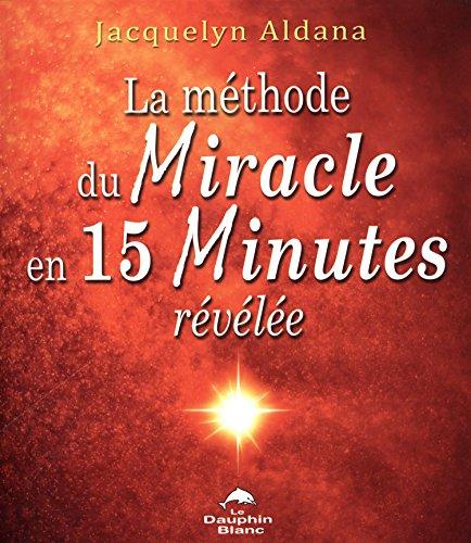 La méthode du Miracle en 15 Minutes révélée par Jacquelyn Aldana