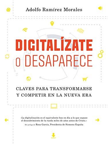 Digitalízate o desaparece: Claves para transformarse y competir en la nueva era (COLECCION GESTION 2000) por Adolfo Ramírez Morales